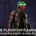 Extreme Player Entitlement: A Central Cause for Toxicity in Dead by Daylight