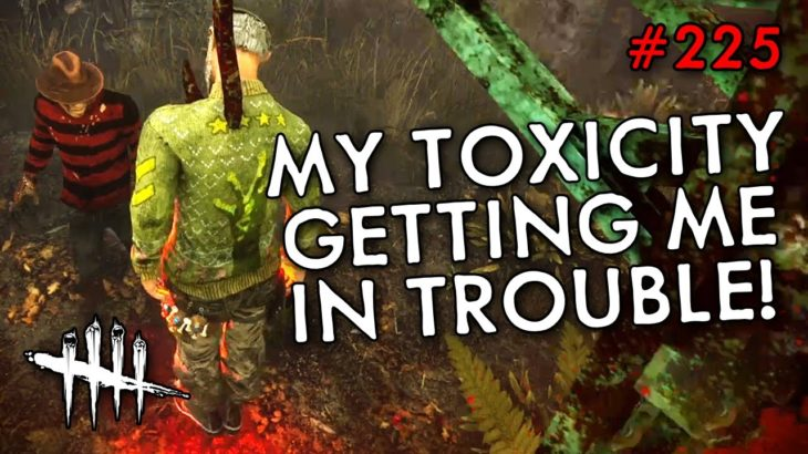 MY TOXICITY GETTING ME IN TROUBLE! (Dead By Daylight #225)