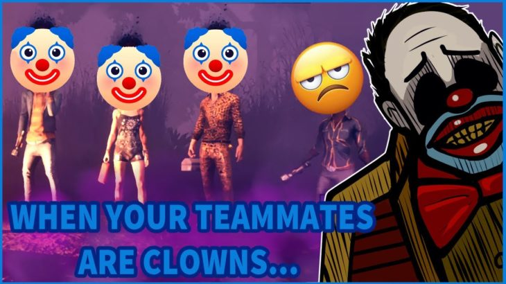 When Your Teammates Are CLOWNS!! | Dead by Daylight