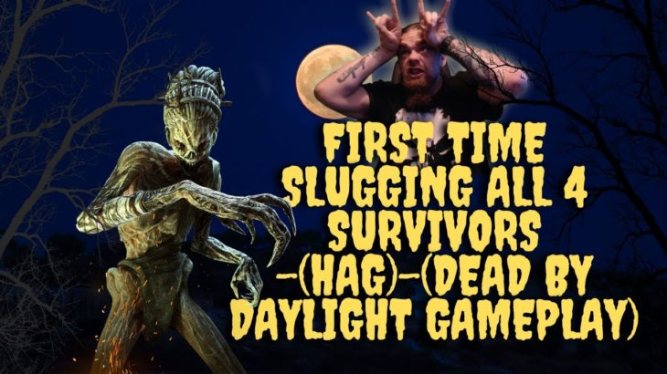 First Time Slugging All 4 Survivors-(Hag)-(Dead By Daylight Gameplay)