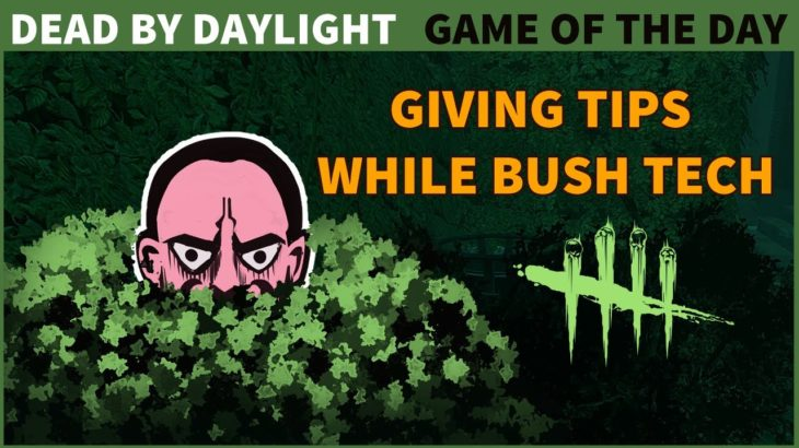 Giving Tips While Bush Tech | Dead By Daylight